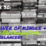 FBP 030: The Power of Kindle and the Top 5 Life-Changing Books for Freelancers (Hint: 3 of them enabled me to earn passive income)