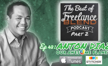 FBP 042: The Best of Freelance Blend Podcast – Interview with Anton Diaz of OurAwesomePlanet.com Part 2