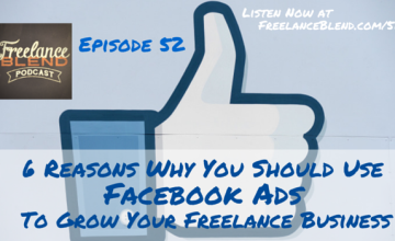 FBP 052: 6 Reasons Why You Should Use Facebook Ads to Grow Your Freelance or Small Business