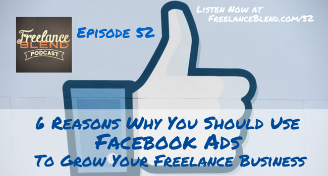FBP 052 - 6 Reasons Why You Should Use Facebook Ads to Grow Your Freelance or Small Business
