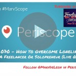 FBP 070: How to Overcome Loneliness as a Freelancer or Solopreneur (Live Q&A in Periscope)