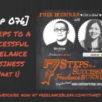 FBP 076: [Webinar Recording] 7 Steps to A Successful Freelance Business – Part 1