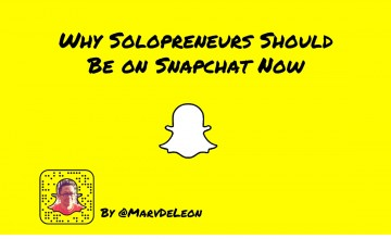 5 Reasons Why Solopreneurs Should Be on Snapchat Now
