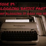 FBP 089: Blogging Basics Part 1 – Why Blogging Is Good for You