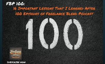 FBP 100: 16 Important Lessons That I Learned After 100 Episodes of Freelance Blend Podcast
