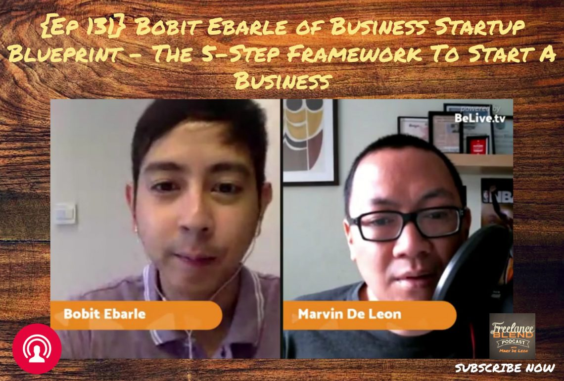 FBP 131: Bobit Ebarle of Business Startup Blueprint – The 5-Step Framework To Start A Business
