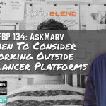 FBP 134: AskMarv: When To Consider Working Outside Freelancer Platforms