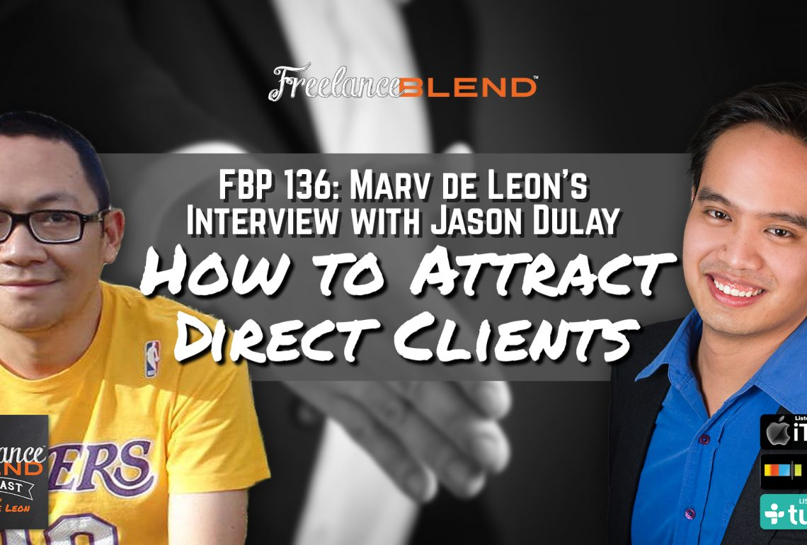 FBP 136: How to Attract Direct Clients – Marv de Leon's Interview with Jason Dulay