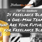 FBP 141: AskMarv – Is Freelance Blend a One-Man Team? What Are Your Future Plans for Freelance Blend?