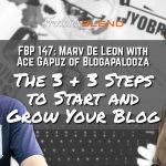 FBP 147: The 3 + 3 Steps to Start and Grow Your Blog with Ace Gapuz of Blogapalooza