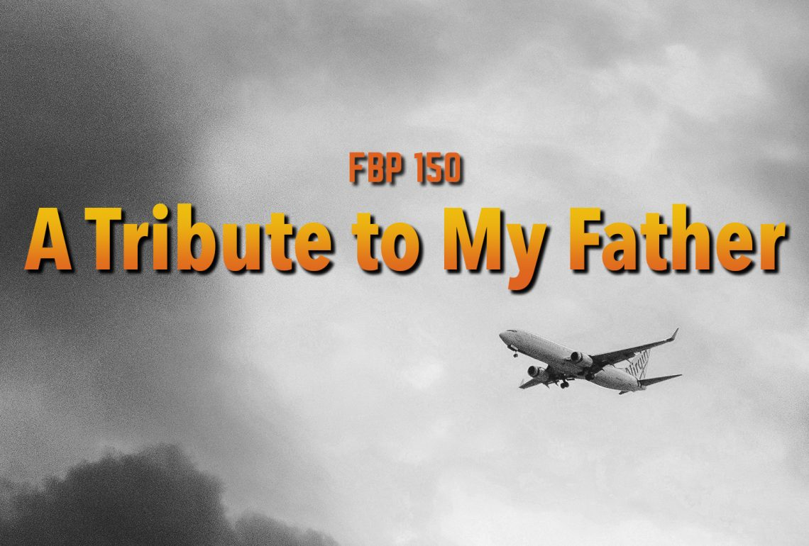 FBP 150: A Tribute to My Father