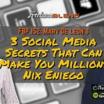 FBP 152: 3 Social Media Secrets That CAN Make You Millions – Nix Eniego