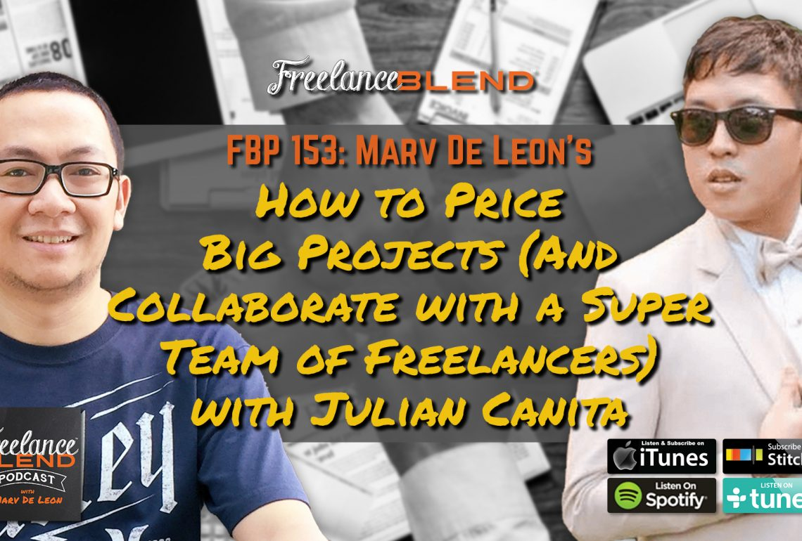FBP 153: How to Price Big Projects (And Collaborate with a Super Team of Freelancers) with Julian Canita