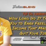 FBP 156: How Long Did It Take for You to Earn Freelancing Income That Made You Quit Your Job?